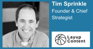 Tim Sprinkle - Founder and Chief Strategist of Layup Content